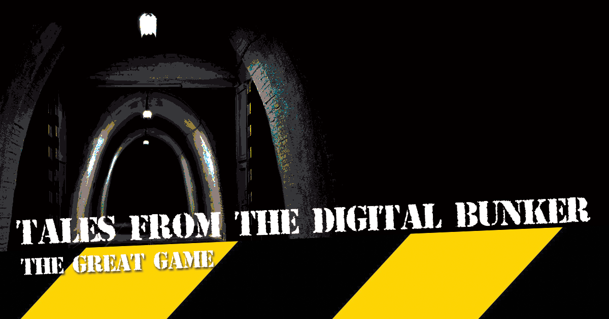 Tales From The Digital Bunker: The Great Game