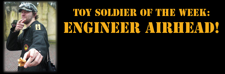 Toy Soldier of the Week: Engineer Airhead!!