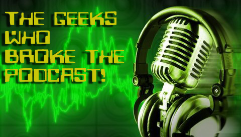 The Geeks Who Broke The Podcast Banner 3