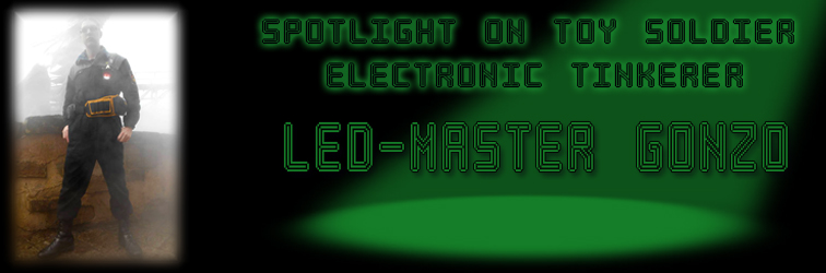 Spotlight on Toy Soldier Electronic Tinkerer: LED-Master Gonzo!