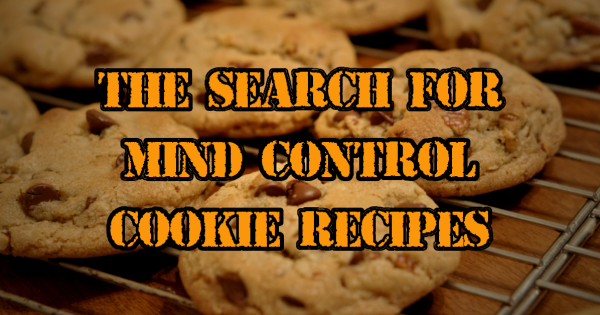 The Search For Mind Control Cookie Recipes