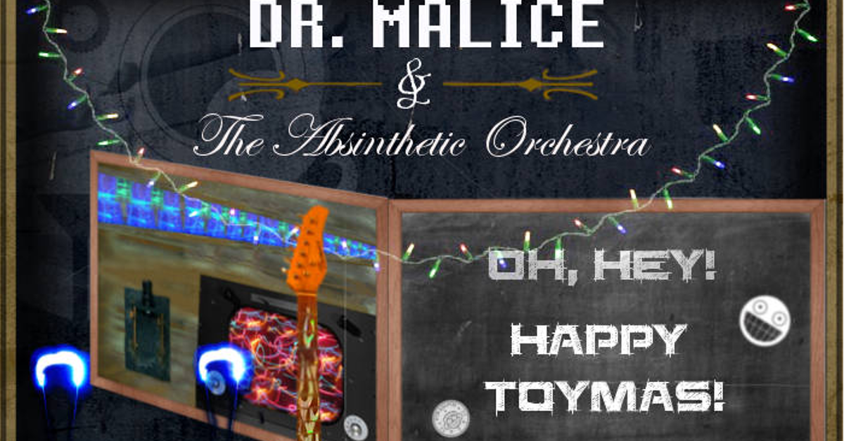 Happy Toymas - New Music from Dr. Malice & The Absinthetic Orchestra