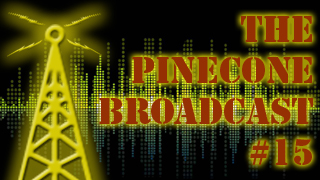 The Pinecone Broadcast #15: Oh. He's on fire!