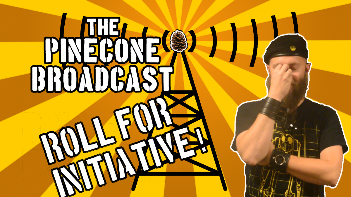 The Pinecone Broadcast - Roll For Initiative